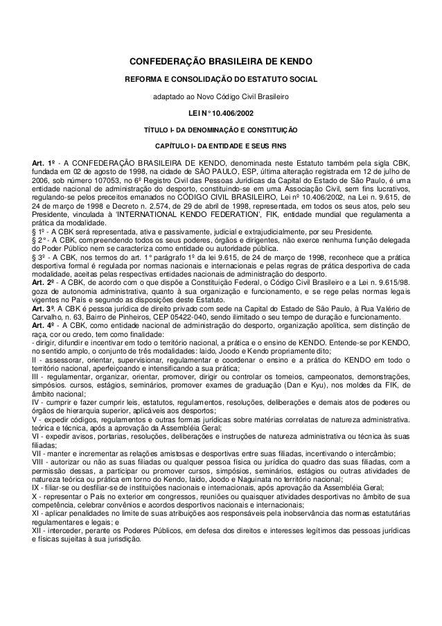 CONFEDERAÇÃO BRASILEIRA DE KENDO  REFORMA E CONSOLIDAÇÃO DO ESTATUTO SOCIAL  adaptado ao Novo Código Civil Brasileiro  LEI...