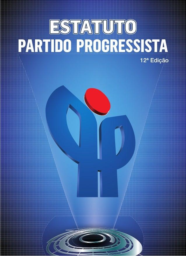 112ª Edição Estatuto do Partido Progressista O Partido Progressista - PP esteve sempre presente na vida política de nosso ...