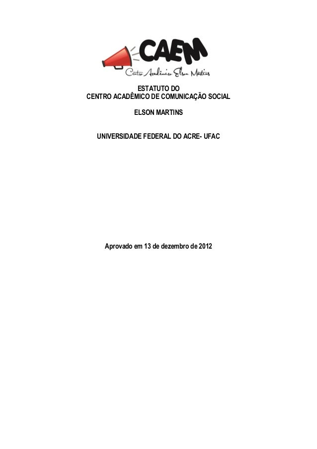 ESTATUTO DOCENTRO ACADÊMICO DE COMUNICAÇÃO SOCIAL             ELSON MARTINS  UNIVERSIDADE FEDERAL DO ACRE- UFAC    Aprovad...