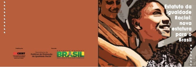 Estatuto da  Igualdade  Racial:  nova  estatura  para o  Brasil  Realização Parceria  www.ceert.org.br