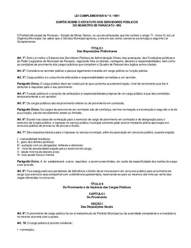 LEI COMPLEMENTAR N.º 5 / 1991 DISPÕE SOBRE O ESTATUTO DOS SERVIDORES PÚBLICOS DO MUNICÍPIO DE PARACATU - MG O Prefeito Mun...