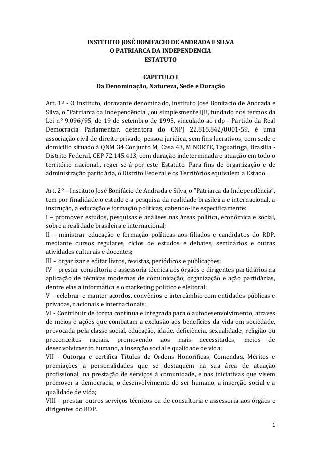 1 INSTITUTO JOSÉ BONIFACIO DE ANDRADA E SILVA O PATRIARCA DA INDEPENDENCIA ESTATUTO CAPITULO I Da Denominação, Natureza, S...