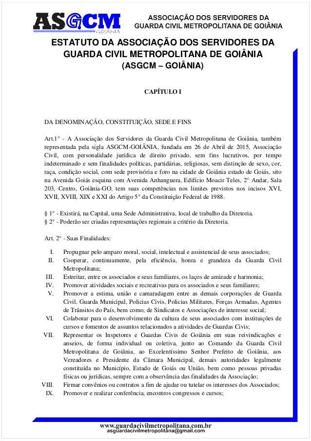 ESTATUTO DA ASSOCIAÇÃO DOS SERVIDORES DA GUARDA CIVIL METROPOLITANA DE GOIÂNIA (ASGCM – GOIÂNIA) CAPÍTULO I DA DENOMINAÇÃO...