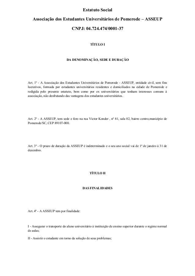 Estatuto Social Associação dos Estudantes Universitários de Pomerode – ASSEUP CNPJ: 04.724.474/0001-37 TÍTULO I DA DENOMIN...