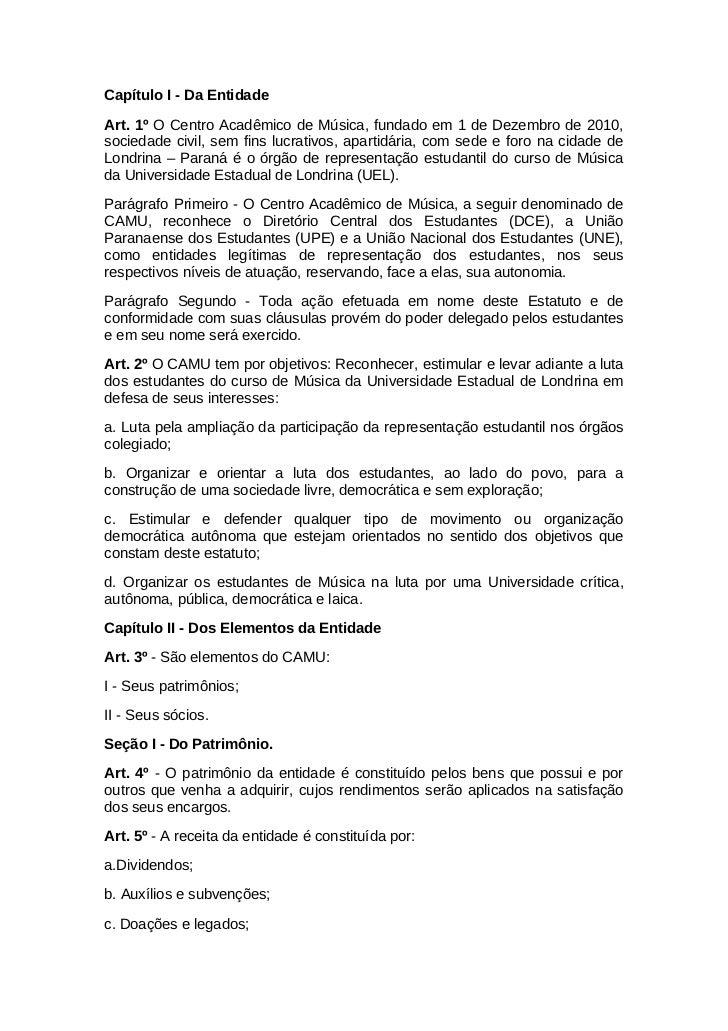 Capítulo I - Da EntidadeArt. 1º O Centro Acadêmico de Música, fundado em 1 de Dezembro de 2010,sociedade civil, sem fins l...