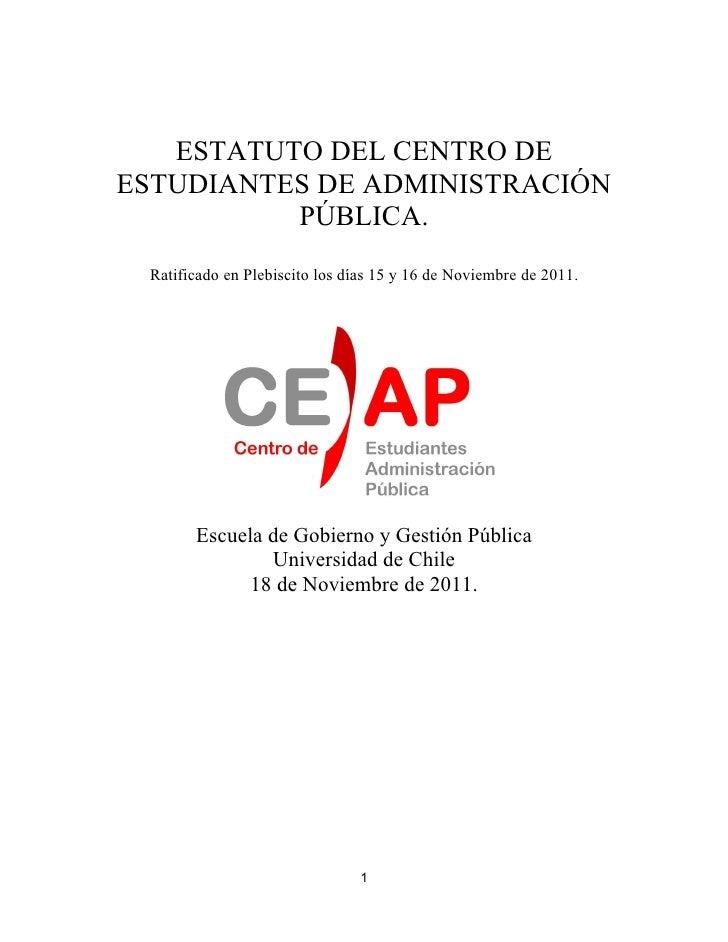 ESTATUTO DEL CENTRO DEESTUDIANTES DE ADMINISTRACIÓN          PÚBLICA. Ratificado en Plebiscito los días 15 y 16 de Noviemb...