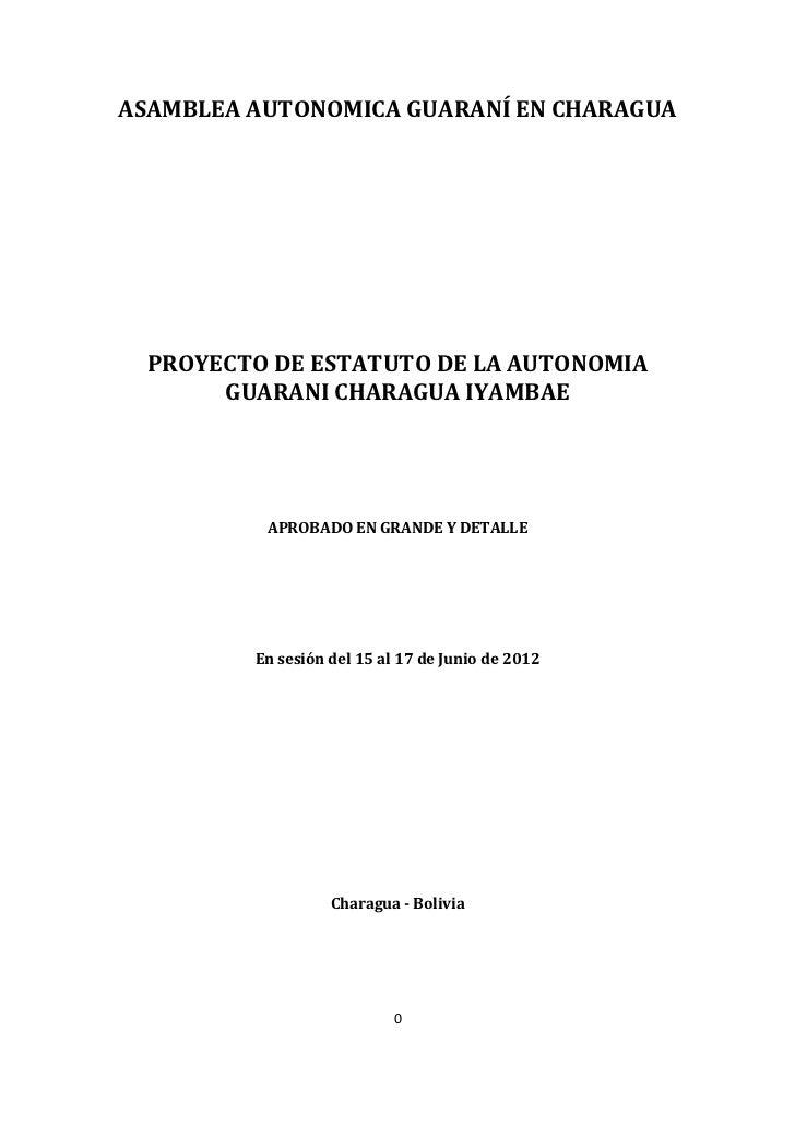 ASAMBLEA AUTONOMICA GUARANÍ EN CHARAGUA  PROYECTO DE ESTATUTO DE LA AUTONOMIA       GUARANI CHARAGUA IYAMBAE          APRO...