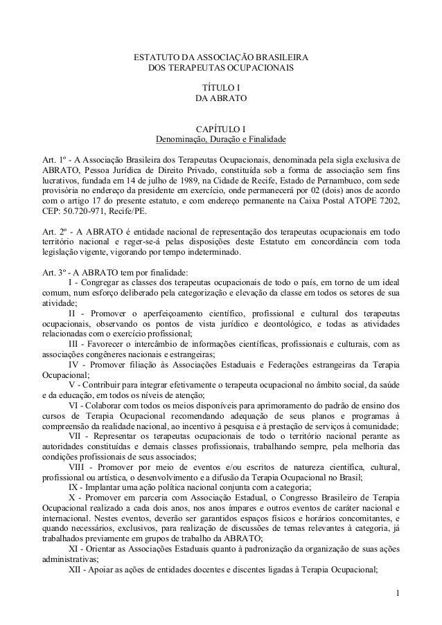 1 ESTATUTO DA ASSOCIAÇÃO BRASILEIRA DOS TERAPEUTAS OCUPACIONAIS TÍTULO I DA ABRATO CAPÍTULO I Denominação, Duração e Final...