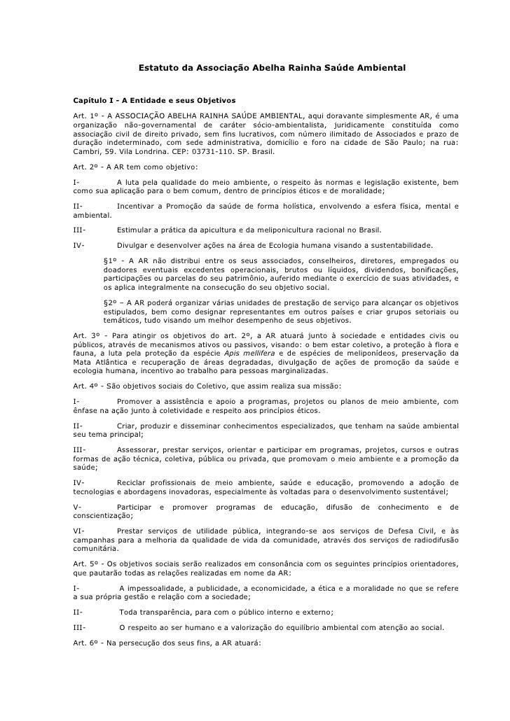 Estatuto da Associação Abelha Rainha Saúde Ambiental   Capítulo I - A Entidade e seus Objetivos  Art. 1º - A ASSOCIAÇÃO AB...