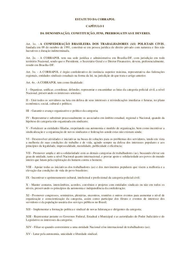 ESTATUTO DA COBRAPOL  CAPÍTULO I  DA DENOMINAÇÃO, CONSTITUIÇÃO, FINS, PRERROGATIVAS E DEVERES.  Art. 1o. - A CONFEDERAÇÃO ...