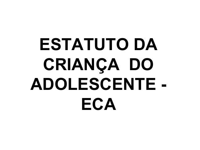 ESTATUTO DA CRIANÇA DO ADOLESCENTE - ECA