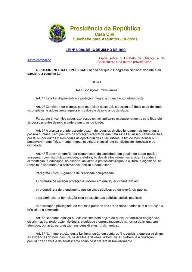 Presidência da República Casa Civil Subchefia para Assuntos Jurídicos LEI Nº 8.069, DE 13 DE JULHO DE 1990. Texto compilad...