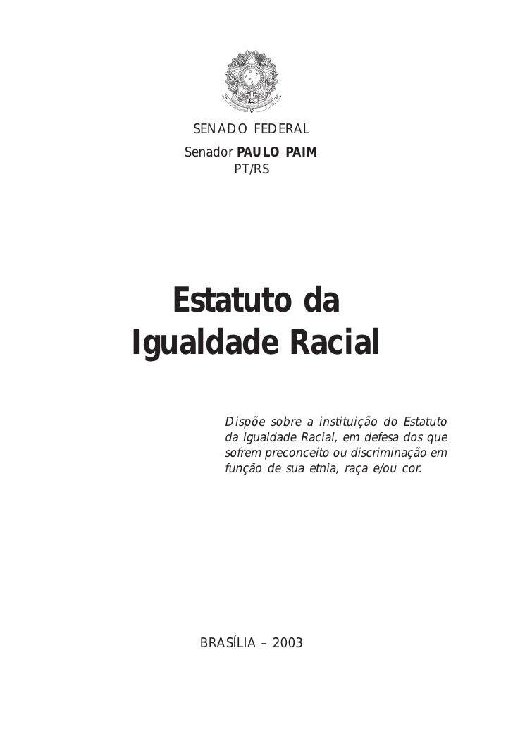 SENADO FEDERAL    Senador PAULO PAIM           PT/RS        Estatuto da Igualdade Racial          Dispõe sobre a instituiç...
