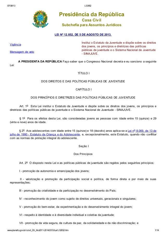 07/08/13  L12852  Presidência da República Casa Civil Subchefia para Assuntos Jurídicos LEI Nº 12.852, DE 5 DE AGOSTO DE 2...