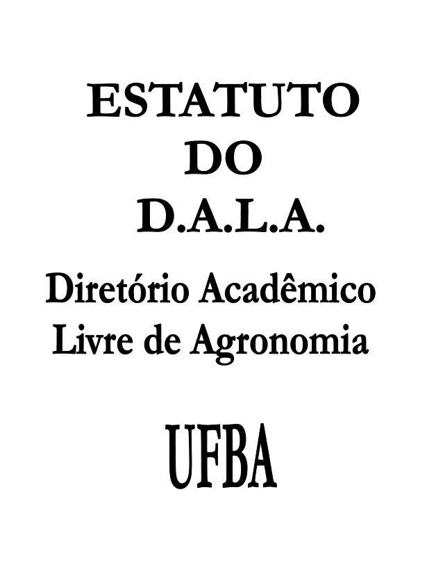 DIRETÓRIO ACADÊMICO LIVRE DE AGRONOMIA – D.A.L.A ESTATUTO CAPÍTULO I Da Constituição, Base Territorial, Prerrogativas E De...