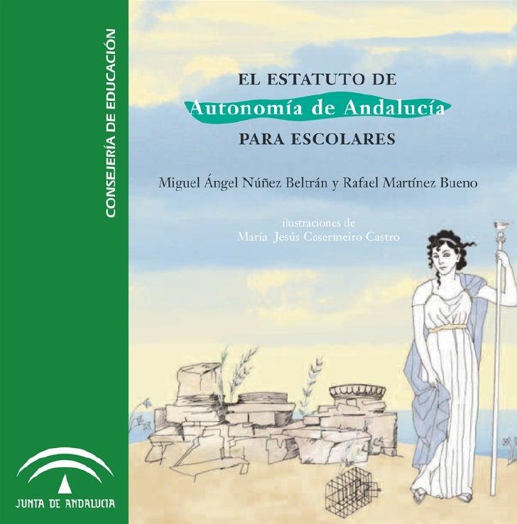 EL ESTATUTO DE       Autonomía de Andalucía              PARA ESCOLARES  Miguel Ángel Núñez Beltrán y Rafael Martínez Buen...