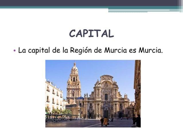 CAPITAL • La capital de la Región de Murcia es Murcia.