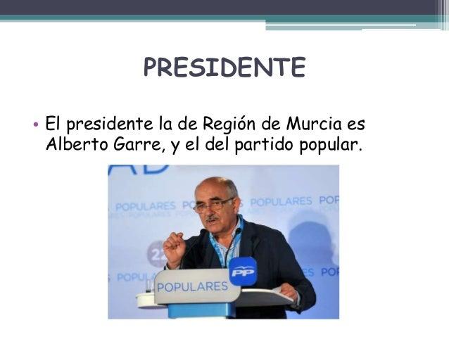 PRESIDENTE • El presidente la de Región de Murcia es Alberto Garre, y el del partido popular.