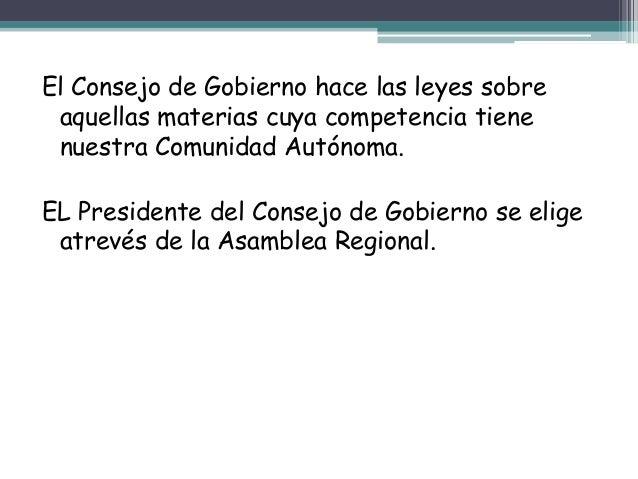 El Consejo de Gobierno hace las leyes sobre aquellas materias cuya competencia tiene nuestra Comunidad Autónoma. EL Presid...
