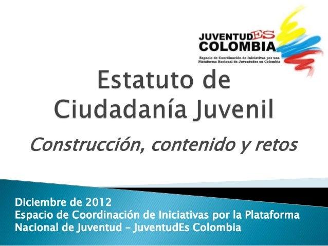 Construcción, contenido y retosDiciembre de 2012Espacio de Coordinación de Iniciativas por la PlataformaNacional de Juvent...