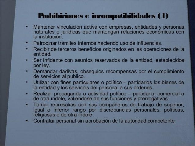 Prohibiciones e incompatibilidades (2) • Retirar documentos y bienes de las dependencias de la entidad sin previa autoriza...