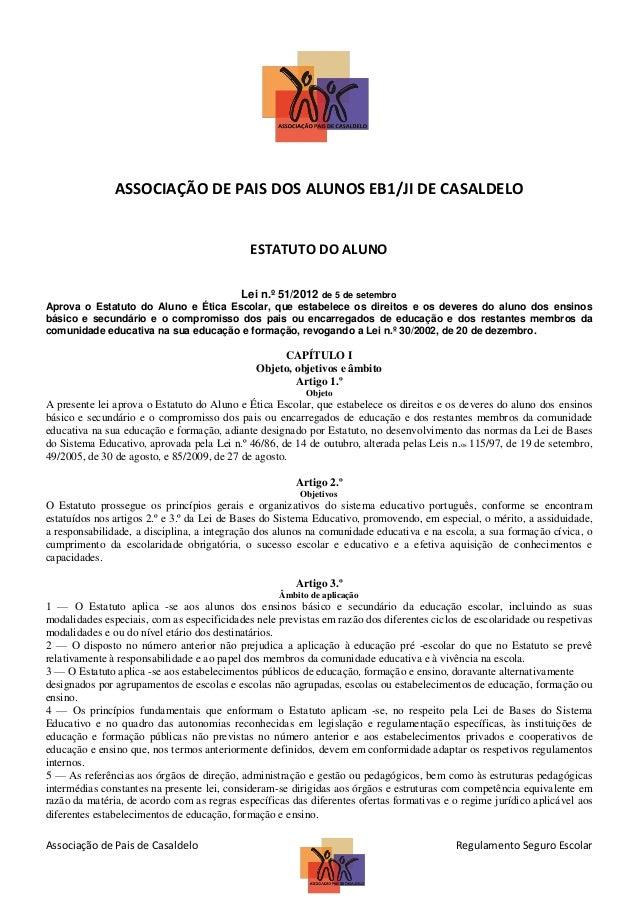 ASSOCIAÇÃO DE PAIS DOS ALUNOS EB1/JI DE CASALDELO  ESTATUTO DO ALUNO Lei n.º 51/2012 de 5 de setembro Aprova o Estatuto do...