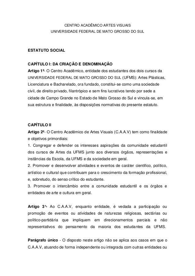 CENTRO ACADÊMICO ARTES VISUAIS UNIVERSIDADE FEDERAL DE MATO GROSSO DO SUL  ESTATUTO SOCIAL  CAPÍTULO I: DA CRIAÇÃO E DENOM...