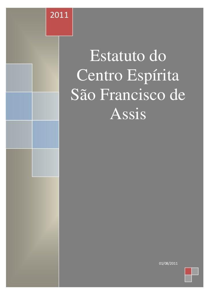 2011         Estatuto do        Centro Espírita       São Francisco de            Assis                   01/08/2011