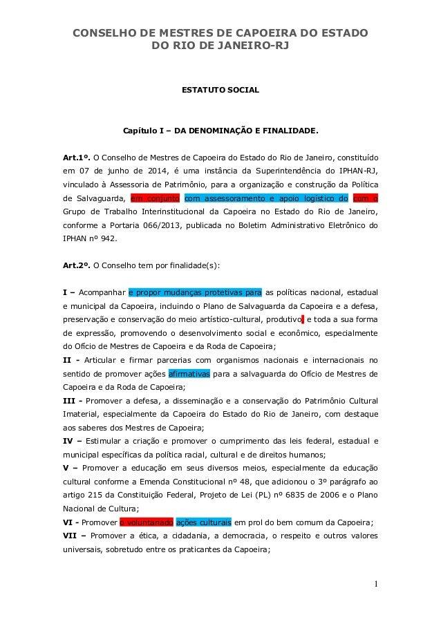 CONSELHO DE MESTRES DE CAPOEIRA DO ESTADO DO RIO DE JANEIRO-RJ 1 ESTATUTO SOCIAL Capítulo I – DA DENOMINAÇÃO E FINALIDADE....