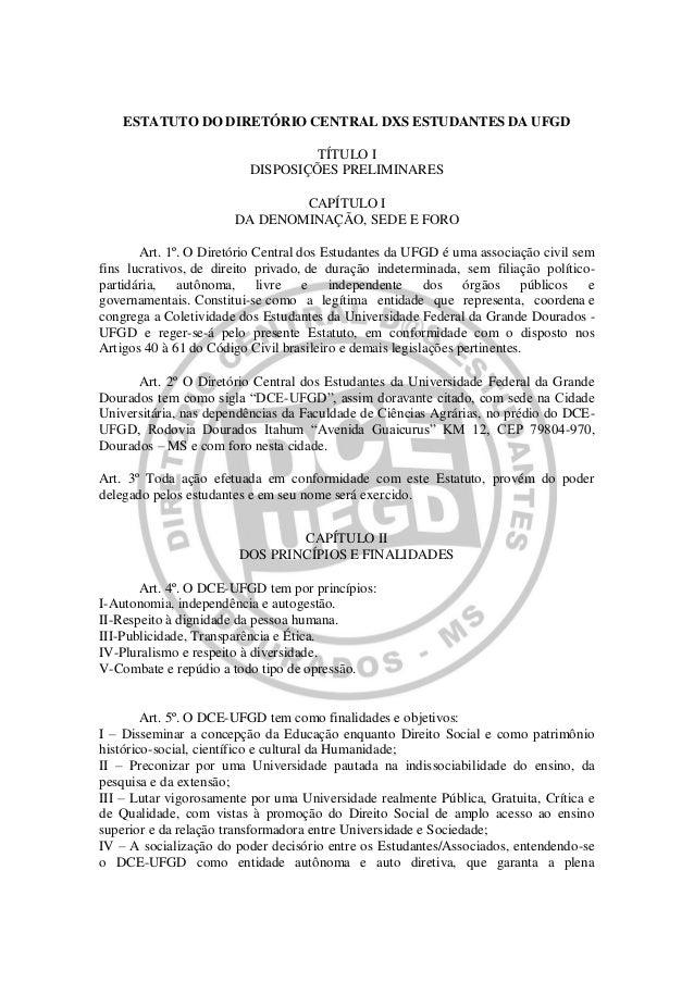 ESTATUTO DO DIRETÓRIO CENTRAL DXS ESTUDANTES DA UFGD TÍTULO I DISPOSIÇÕES PRELIMINARES CAPÍTULO I DA DENOMINAÇÃO, SEDE E F...