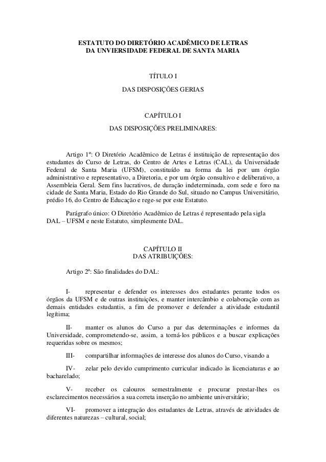 ESTATUTO DO DIRETÓRIO ACADÊMICO DE LETRAS DA UNVIERSIDADE FEDERAL DE SANTA MARIA  TÍTULO I  DAS DISPOSIÇÕES GERIAS  CAPÍTU...