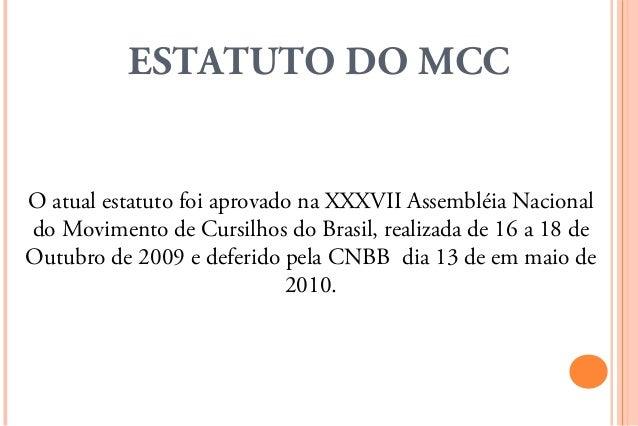 ESTATUTO DO MCCO atual estatuto foi aprovado na XXXVII Assembléia Nacionaldo Movimento de Cursilhos do Brasil, realizada d...