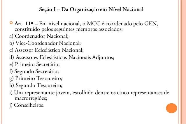 Seção I – Da Organização em Nível Nacional  Art. 11º – Em nível nacional, o MCC é coordenado pelo GEN,   constituído pelo...