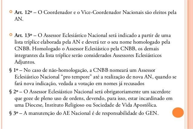    Art. 12º – O Coordenador e o Vice-Coordenador Nacionais são eleitos pela    AN. Art. 13º – O Assessor Eclesiástico Na...