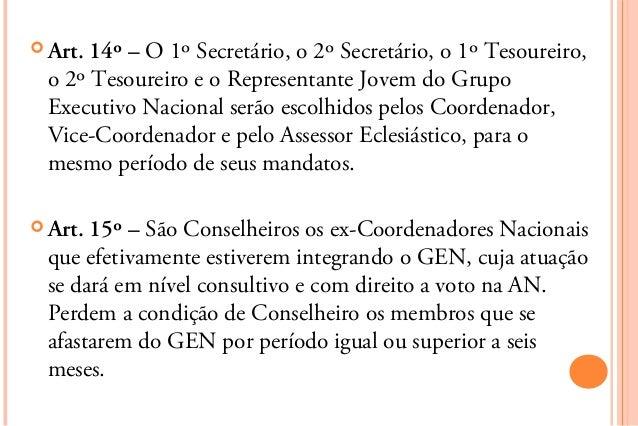  Art.14º – O 1º Secretário, o 2º Secretário, o 1º Tesoureiro, o 2º Tesoureiro e o Representante Jovem do Grupo Executivo ...