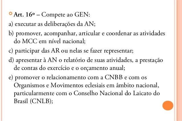  Art. 16º – Compete ao GEN:a) executar as deliberações da AN;b) promover, acompanhar, articular e coordenar as atividades...