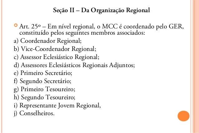 Seção II – Da Organização Regional Art. 25º – Em nível regional, o MCC é coordenado pelo GER,   constituído pelos seguint...