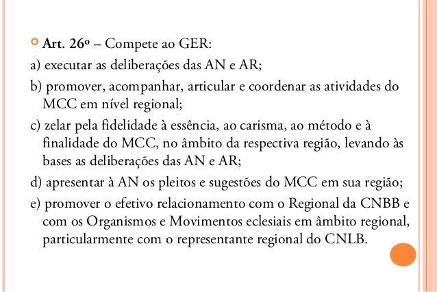  Art.  26º – Compete ao GER:a) executar as deliberações das AN e AR;b) promover, acompanhar, articular e coordenar as ati...