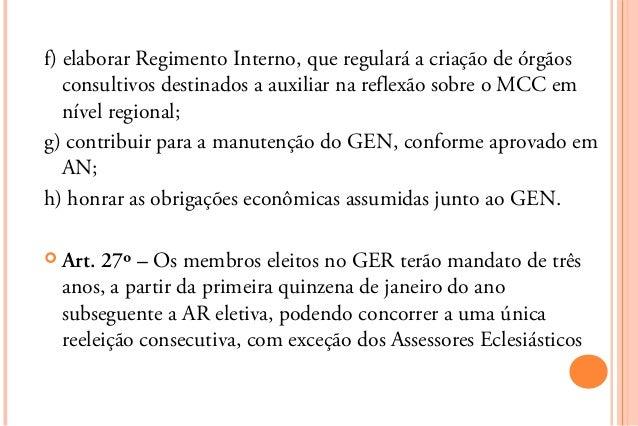 f) elaborar Regimento Interno, que regulará a criação de órgãos   consultivos destinados a auxiliar na reflexão sobre o MC...
