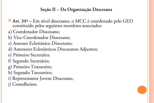 Seção II – Da Organização Diocesana  Art. 34º – Em nível diocesano, o MCC é coordenado pelo GED   constituído pelos segui...