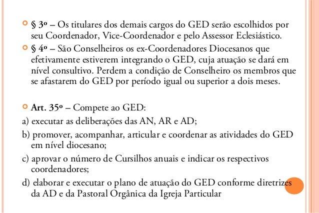 § 3º – Os titulares dos demais cargos do GED serão escolhidos por  seu Coordenador, Vice-Coordenador e pelo Assessor Ecl...