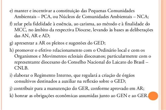 e) manter e incentivar a constituição das Pequenas Comunidades   Ambientais – PCA, ou Núcleos de Comunidades Ambientais – ...