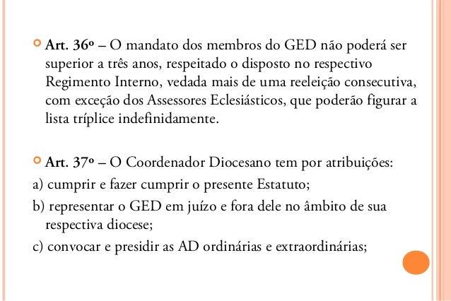  Art.  36º – O mandato dos membros do GED não poderá ser  superior a três anos, respeitado o disposto no respectivo  Regi...