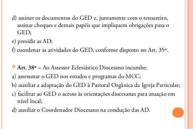 d) assinar os documentos do GED e, juntamente com o tesoureiro,   assinar cheques e demais papéis que impliquem obrigações...