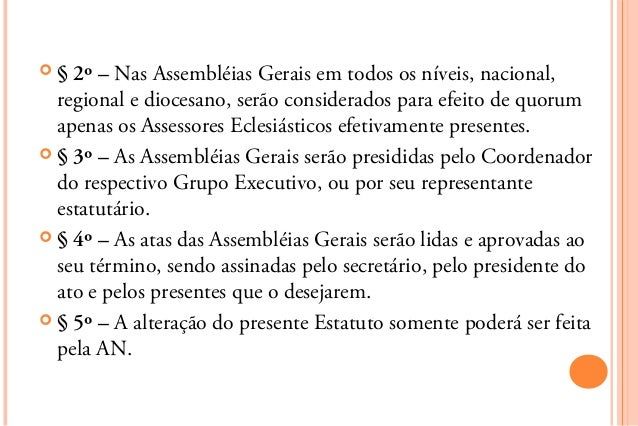 §  2º – Nas Assembléias Gerais em todos os níveis, nacional,  regional e diocesano, serão considerados para efeito de quo...