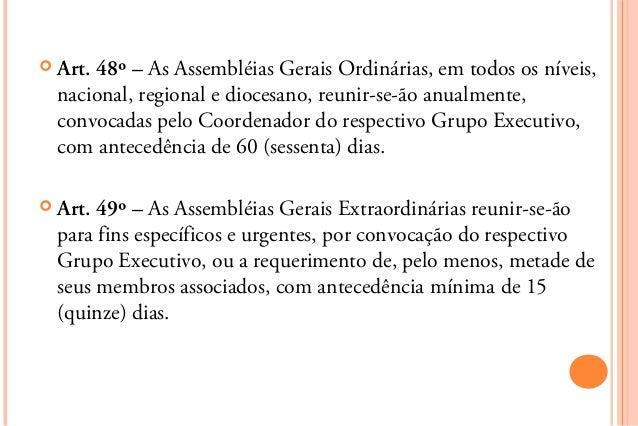  Art.48º – As Assembléias Gerais Ordinárias, em todos os níveis,  nacional, regional e diocesano, reunir-se-ão anualmente...