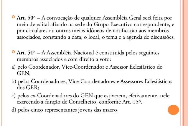    Art. 50º – A convocação de qualquer Assembléia Geral será feita por    meio de edital afixado na sede do Grupo Executi...