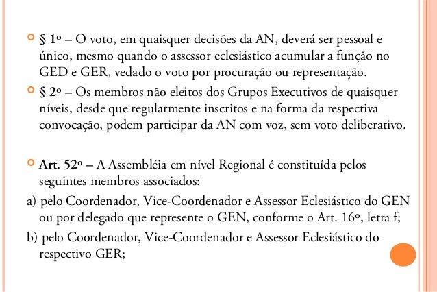  § 1º – O voto, em quaisquer decisões da AN, deverá ser pessoal e  único, mesmo quando o assessor eclesiástico acumular a...