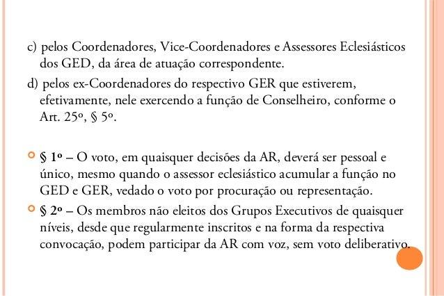 c) pelos Coordenadores, Vice-Coordenadores e Assessores Eclesiásticos   dos GED, da área de atuação correspondente.d) pelo...