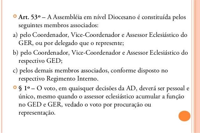  Art. 53º – A Assembléia em nível Diocesano é constituída pelos  seguintes membros associados:a) pelo Coordenador, Vice-C...